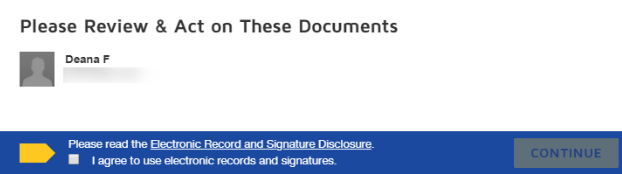 Agree to sign electronically: Review the consumer disclosure, and select the checkboxI agree to use Electronic Records and Signatures. ClickCONTINUEto begin the signing process.
